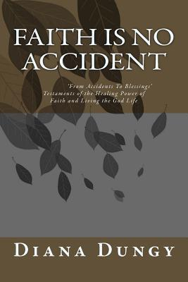 Faith Is No Accident: Testaments of the Healing Power of Faith and Having God in My Life