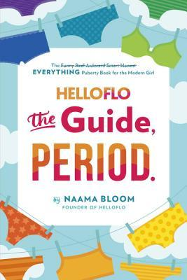 Helloflo: The Guide, Period.: The Everything Puberty Book for the Modern Girl