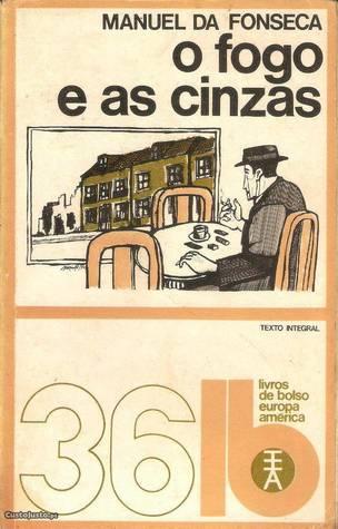 O Fogo E as Cinzas by Manuel da Fonseca