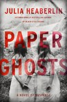 Paper Ghosts by Julia Heaberlin
