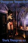 Dungeon Imperiled (Dark Dungeon, #2)