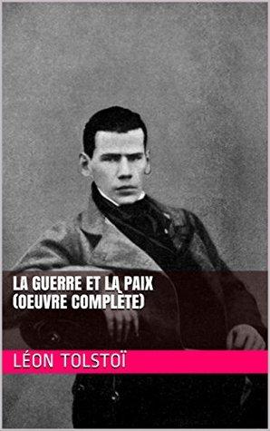 La Guerre et la Paix (Oeuvre Complète): De Léon Tolstoï