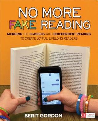 No More Fake Reading: Merging the Classics with Independent Reading to Create Joyful, Lifelong Readers