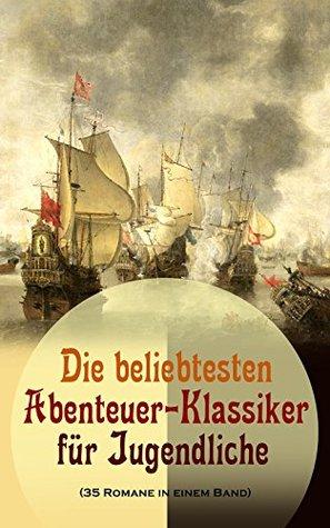Die beliebtesten Abenteuer-Klassiker für Jugendliche (35 Romane in einem Band): Ein Kapitän von 15 Jahren, Tom Sawyer, Huckleberry Finn, Die Reise zum ... Crusoe, Oliver Twist...
