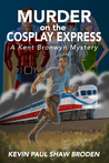 Murder on the Cosplay Express: A Kent Bronwyn Mystery