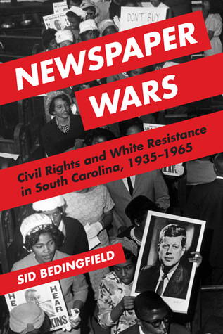 Newspaper Wars: Civil Rights and White Resistance in South Carolina, 1935-1965