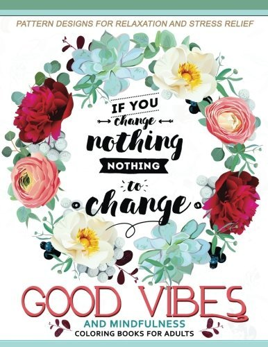 Good Vibes and Mindfulness Coloring Book for Adults: Motivate Your Life with Positive Words