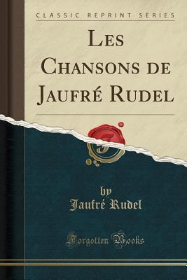 Les Chansons de Jaufr� Rudel