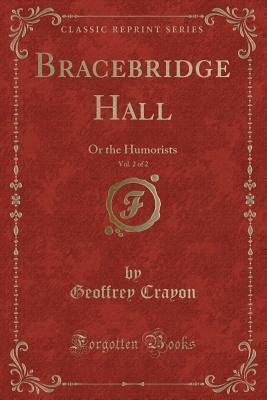 Bracebridge Hall, Vol. 2 of 2: Or the Humorists