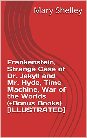 Frankenstein, Strange Case of Dr. Jekyll and Mr. Hyde, Time Machine, War of the Worlds