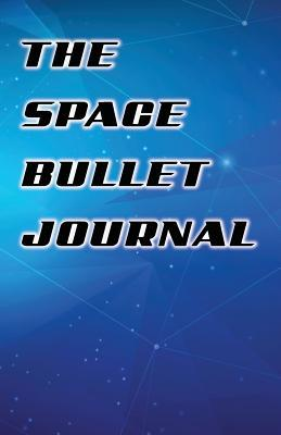 The Space Bullet Journal: Star Galaxy Design, 130 Dot Grid Pages, 5.5x8.5, High Inspiring Creative Design Idea (Vol 2)