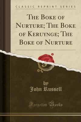 The Boke of Nurture; The Boke of Keruynge; The Boke of Nurture