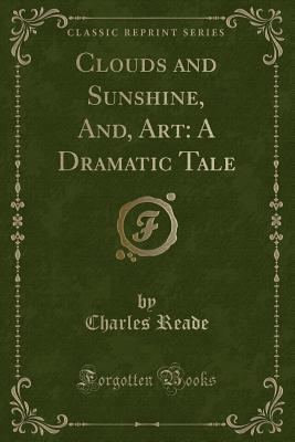 Clouds and Sunshine, And, Art: A Dramatic Tale