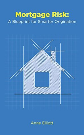 Mortgage Risk: A Blueprint for Smarter Origination