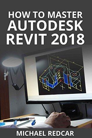 HOW TO MASTER AUTODESK REVIT 2018