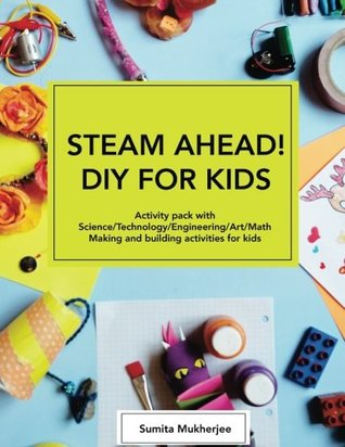 Steam Ahead! DIY for Kids: Activity Pack with Science/Technology/Engineering/Art/Math Making and Building Activities for 4-10 Year Old Kids