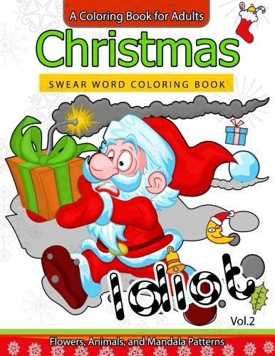 Christmas Swear Word coloring Book Vol.2: A Coloring book for adults Flowers, Animals and Mandala pattern (Volume 2)