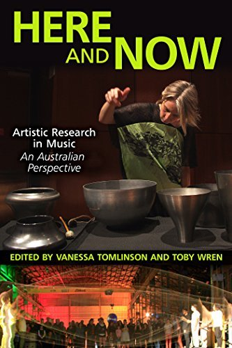 Here and Now: Artistic Research in Music: An Australian Perspective