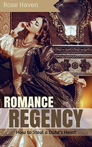 How to Steal A Duke's Heart: Historical Regency Fiction Romance
