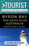 Greater Than a Tourist - Byron Bay New South Wales Australia: 50 Travel Tips from a Local