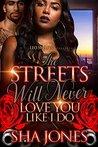 The Streets Will Never Love You Like I Do by Sha Jones