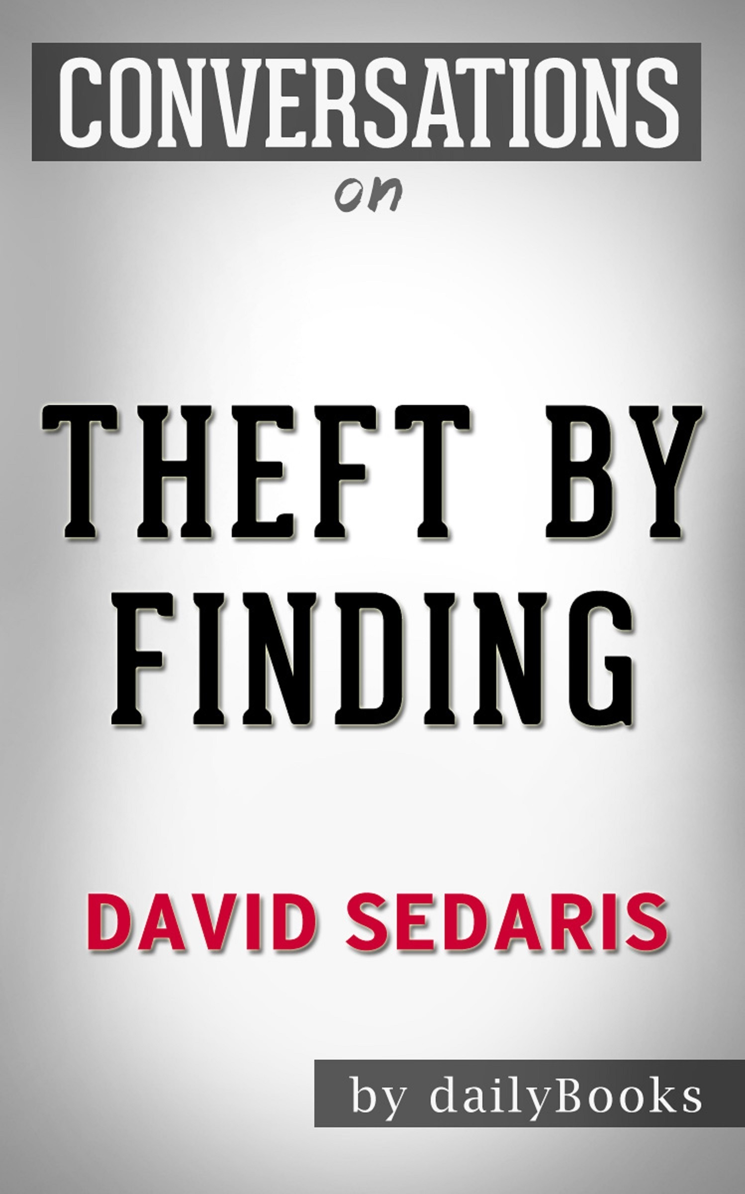 Theft by Finding: Diaries (1977-2002) by David Sedaris | Conversation Starters