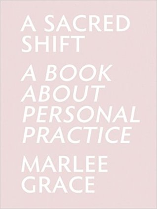A Sacred Shift: A Book About Personal Practice