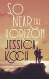 So Near the Horizon (The Danny Trilogy #1)