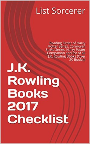 J.K. Rowling Books 2017 Checklist: Reading Order of Harry Potter Series, Cormoran Strike Series, Harry Potter Companion and list of all J.K. Rowling Books (Over 20 Books!)