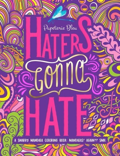 A Snarky Mandala Coloring Book: Mandalas? Again?!? SMH: Haters Gonna Hate (Humorous Colouring Books For Grown-Ups For Stress Relief & Relaxation) (Volume 3)