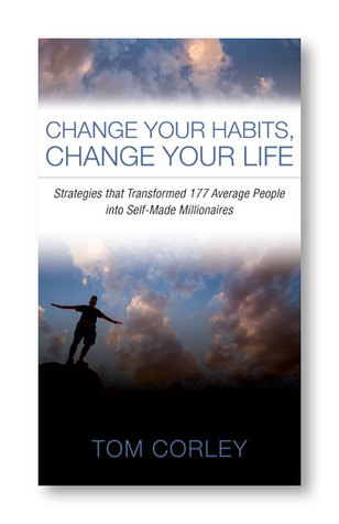 Change Your Habits, Change Your Life: Strategies That Transformed 177 Average People Into Self-Made Millionaires por Thomas C. Corley