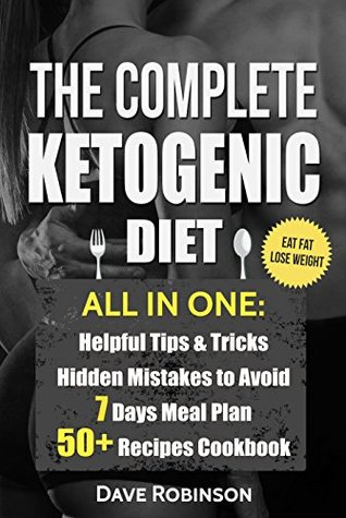 The Complete Ketogenic Diet: Essential Guide For Beginners (ketogenic diet, keto diet, keto clarity, ketogenic cookbook, step by step guide for beginners, weight loss, fat diet, eat fat, atkins diet)