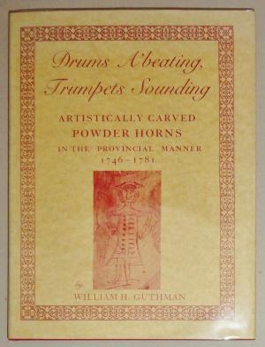 Drums a'beating, trumpets sounding: Artistically carved powder horns in the provincial manner, 1746-1781