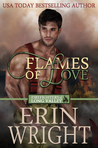 Flames of Love (Firefighters of Long Valley #1) by Erin Wright