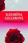 Dotkni sa ma, láska by Katarína Gillerová