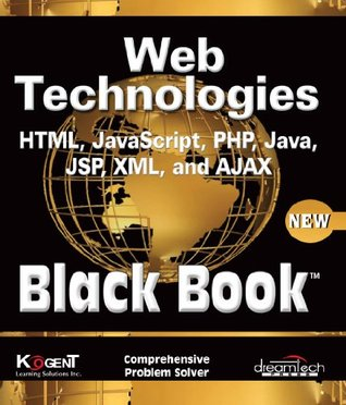Web Technologies: HTML, JAVASCRIPT, PHP, JAVA, JSP, XML and AJAX, Black Book