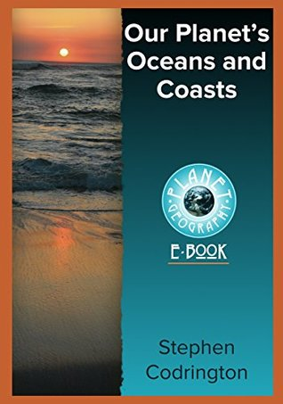 Our Planet's Oceans and Coasts (Planet Geography Book 5)