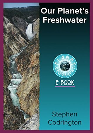 Our Planet's Freshwater (Planet Geography Book 4)