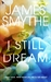 I Still Dream by James Smythe