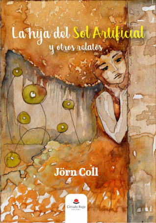 La hija del Sol Artificial y otros relatos by Jörn Coll