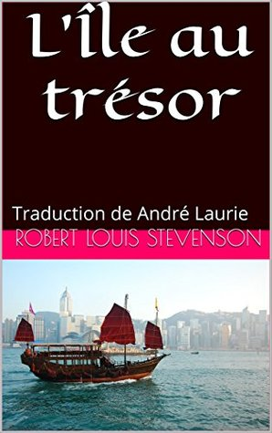 L'Île au trésor: Traduction de André Laurie