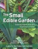 The Small Edible Garden : Growing Organic Fruit and Vegetables At Home