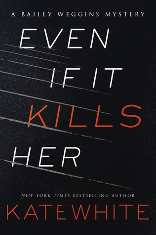 Even If It Kills Her Bailey Weggins Mystery 7 By Kate White