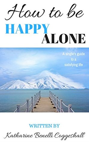 How to be happy alone a singles guide to a satisfying life by 35831646 ccuart Image collections