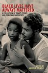 Black Lives Have Always Mattered: A Collection of Essays, Poems, and Personal Narratives (2LP EXPLORATIONS)