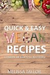 QUICK & EASY VEGAN RECIPES: Cookbook are made to all busy people, save time, money, energy and lose weight.