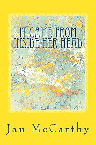 It Came From Inside Her Head