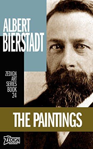 Albert Bierstadt - The Paintings (Zedign Art Series Book 24)
