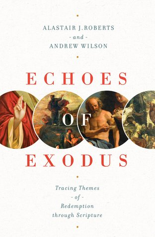 Echoes of Exodus by Alastair J. Roberts