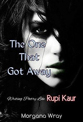 The One That Got Away: Writing Poetry Like Rupi Kaur